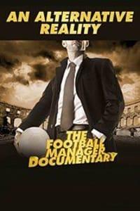 An Alternative Reality: The Football Manager Documentary | Bmovies