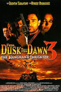 From Dusk Till Dawn 3: The Hangmans Daughter | Bmovies