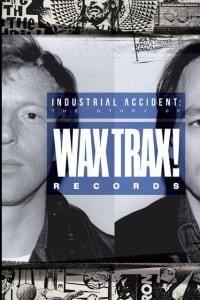 Industrial Accident: The Story of Wax Trax! Records | Bmovies