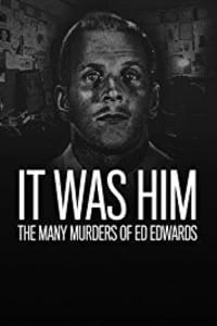 It Was Him: The Many Murders of Ed Edwards - Season 1 | Bmovies