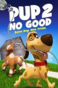 Pup 2 No Good   Bmovies