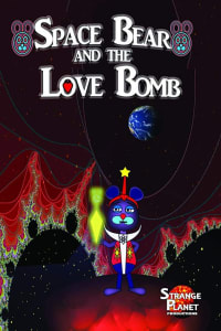 Space Bear and the Love Bomb   Bmovies