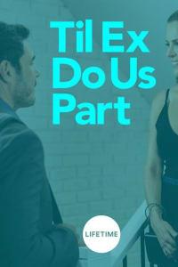 Til Ex Do Us Part | Bmovies
