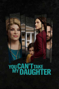 You Can't Take My Daughter | Bmovies